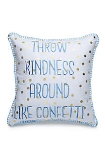 Crown & Ivy™ Throw Kindness Around Like Confetti Throw Pillow