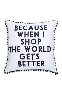 Crown & Ivy™ When I Shop the World Gets Better Throw Pillow